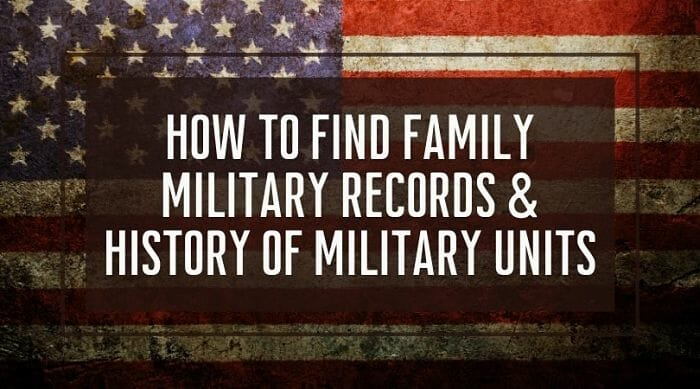 How To Find Family Military Records Or History Of Military Units