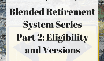 The Blended Retirement System – Part 2: Eligibility and Versions