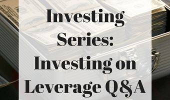 Investing Series: Investing on Leverage Q&A