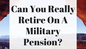 Is It Possible To Retire On Just A Military Pension? - Military Dollar