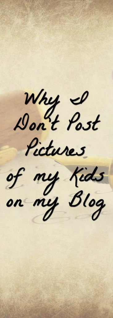 Why I don't post pictures of my kids on my blog