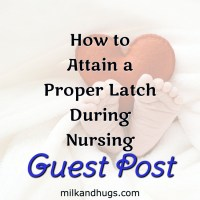 Guest Post – How to Attain a Proper Latch During Nursing