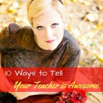 10 Ways to Tell Your Teacher is Awesome!