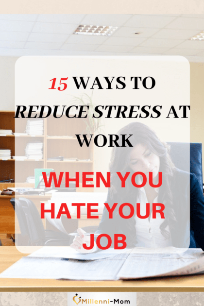 15 Ways to Reduce Stress at Work- When You Hate Your Job