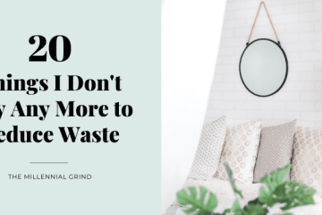 20 Things I Don't Buy Any More to Reduce Waste
