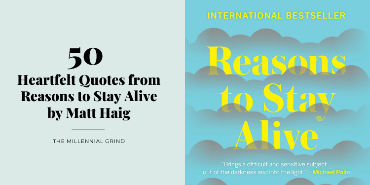 50 Heartfelt Quotes from Reasons to Stay Alive by Matt Haig The Millennial Grind