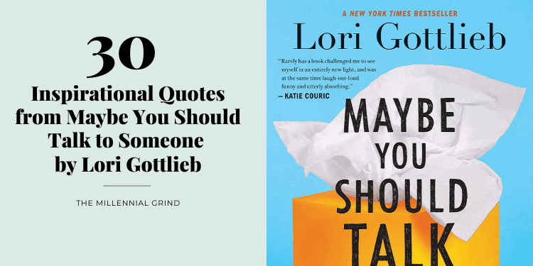 30 Inspirational Quotes from Maybe You Should Talk to Someone by Lori Gottlieb