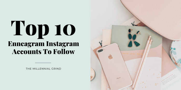 Top 10 Enneagram Instagram Accounts To Follow The Millennial Grind
