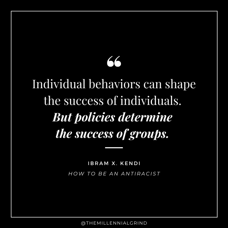 Individual behaviors can shape the success of individuals. But policies determine the success of groups. And it is racist power that creates the policies that cause racial inequities.
