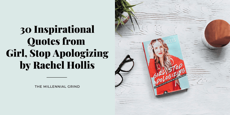 30 Inspirational Quotes from Girl, Stop Apologizing by Rachel Hollis