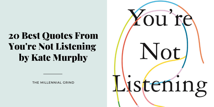 20 Best Quotes From You're Not Listening by Kate Murphy