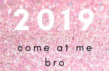 2019 come at me bro