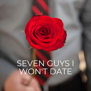 Seven Guys I Won't Date | Millennials with Meaning