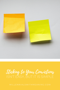 Sticking to Your Convictions Isn't Easy, But It Is Simple | Millennials with Meaning