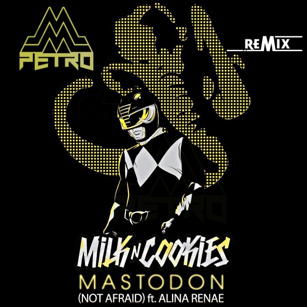 MILK N COOKIES – MASTODON (NOT AFRAID) FT. ALINA RENAE (MIKE PETRO REMIX)