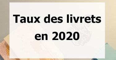 Taux des livrets d'épargne en 2020