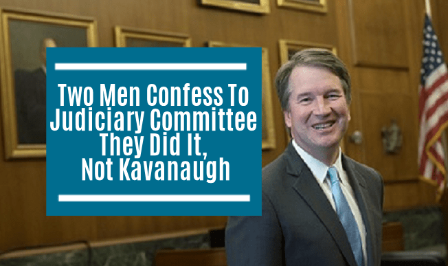 Two Men Confess To Judiciary Committee They Did It, Not Kavanaugh