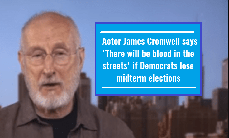 Actor James Cromwell says 'There will be blood in the streets' if Democrats lose midterm elections