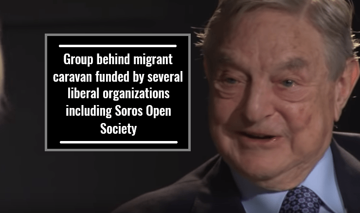 Group behind migrant caravan funded by several liberal organizations including Soros Open Society