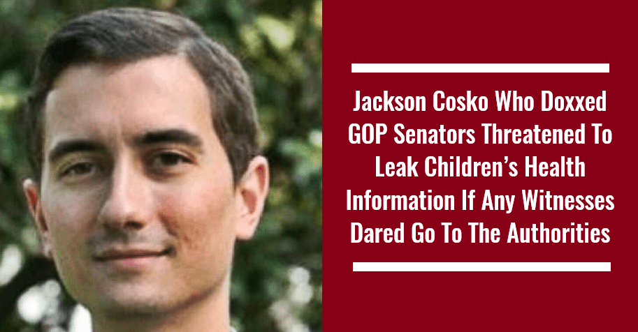 Jackson Cosko Who Doxxed GOP Senators Threatened To Leak Children's Health Information If Any Witnesses Dared Go To The Authorities