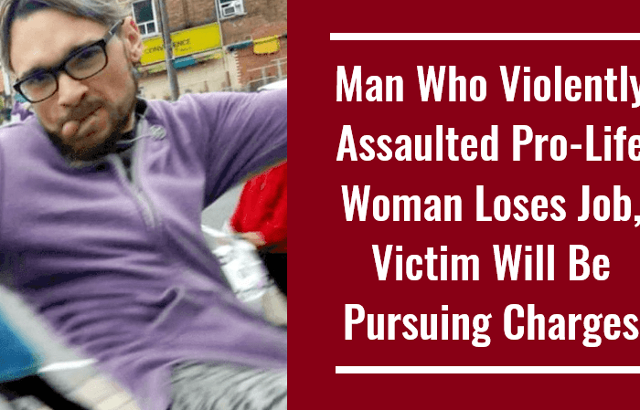 Man Who Violently Assaulted Pro-Life Woman Loses Job, Victim Will Be Pursuing Charges