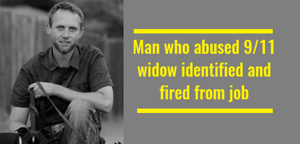Man who abused 911 widow identified and fired from job