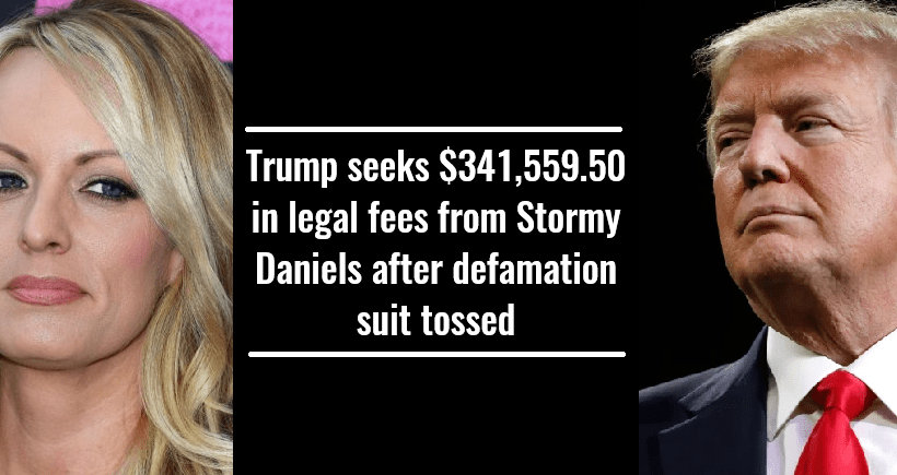 Trump seeks $341,559.50 in legal fees from Stormy Daniels after defamation suit tossed