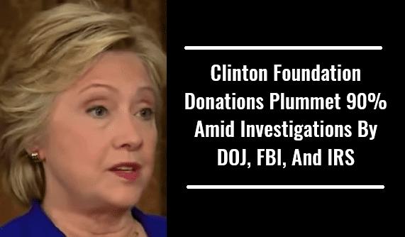 Clinton Foundation Donations Plummet 90% Amid Investigations by DOJ, FBI, and IRS
