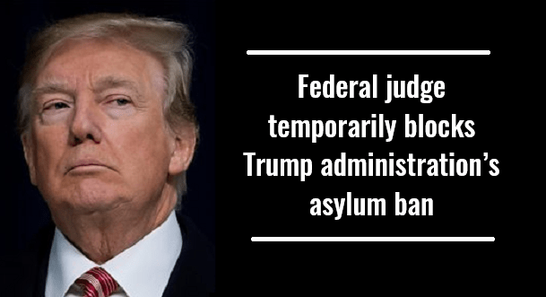 Federal judge temporarily blocks Trump administration's asylum ban