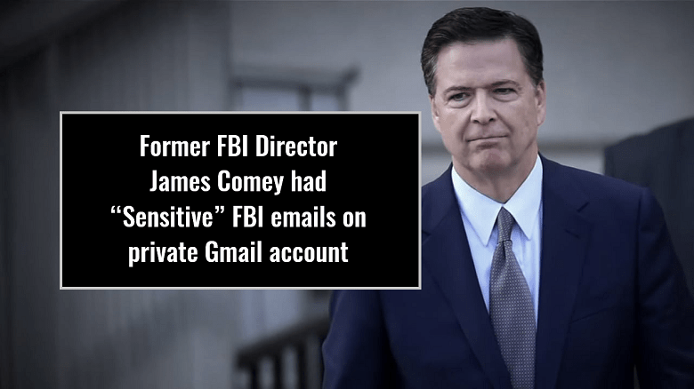 """Former FBI Director James Comey had """"Sensitive"""" FBI Emails on Private Gmail Account"""
