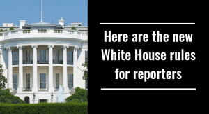 Here are the new White House rules for reporters