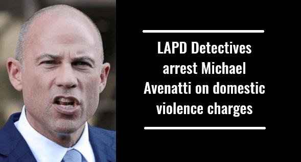 LAPD Detectives arrest Michael Avenatti on suspicion of domestic violence