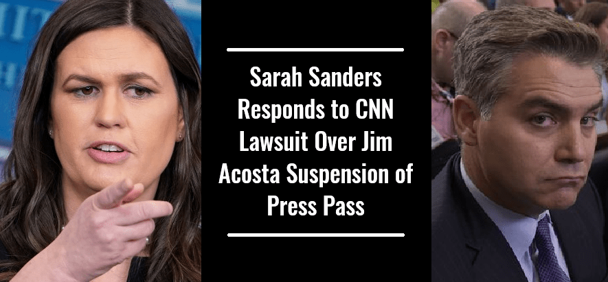 Sarah Sanders Responds to CNN Lawsuit Over Jim Acosta Suspension of Press Pass
