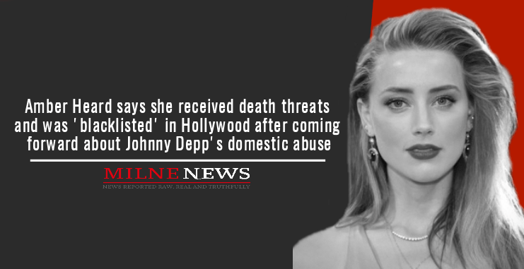 Amber Heard says she received death threats and was 'blacklisted' in Hollywood after coming forward about Johnny Depp's domestic abuse