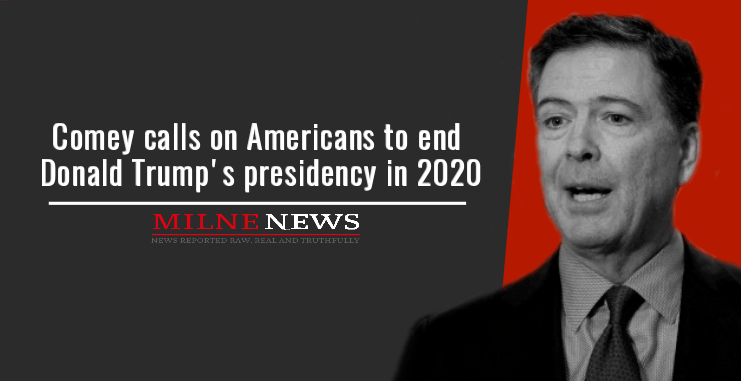 Comey calls on Americans to end Donald Trump's presidency in 2020
