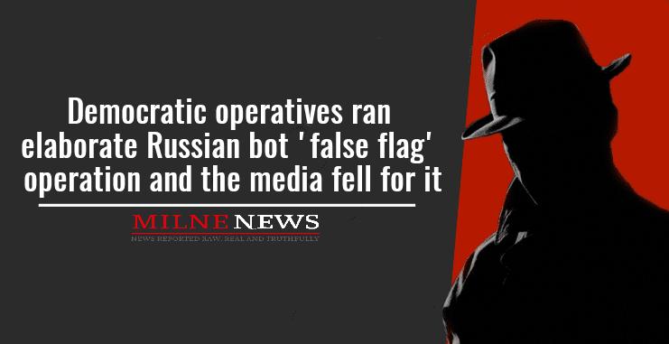 Democratic operatives ran elaborate Russian bot 'false flag' operation and the media fell for it