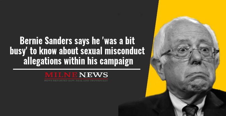 Bernie Sanders says he 'was a bit busy' to know about sexual misconduct allegations within his campaign