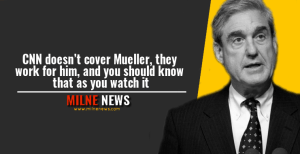 CNN doesn't cover Mueller, they work for him, And you should know that as you watch it
