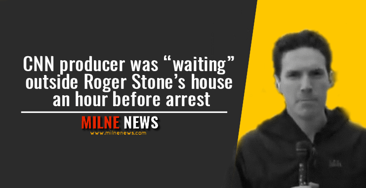 """CNN producer was """"waiting"""" outside Roger Stone's house an hour before arrest"""