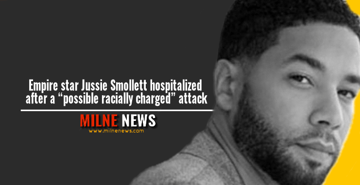 """Empire star Jussie Smollett hospitalized after a """"possible racially charged"""" attack"""
