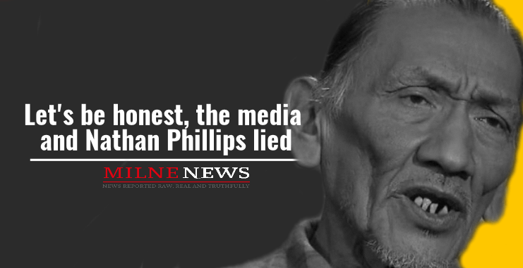 Let's be honest shall we, the media and Nathan Phillips lied