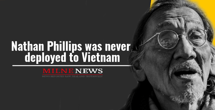 Nathan Phillips was never deployed to Vietnam
