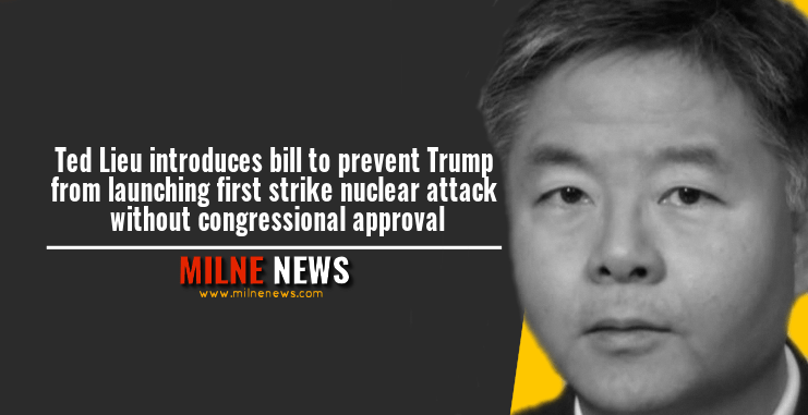 Ted Lieu introduces bill to prevent Trump from launching first strike nuclear attack without congressional approval