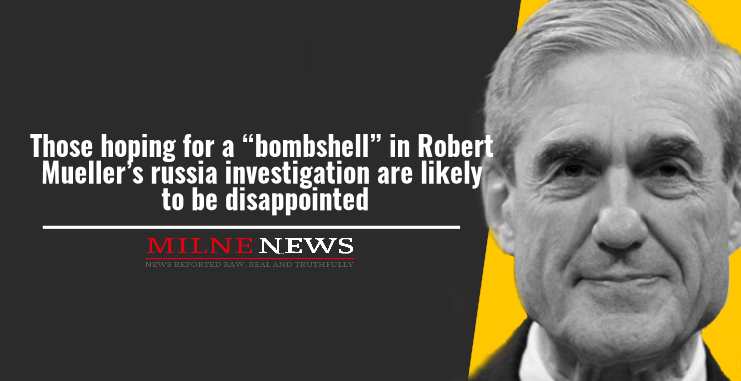 """Those hoping for a """"bombshell"""" in Robert Mueller's Russia investigation are likely to be disappointed"""