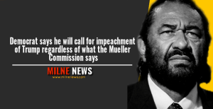 Democrat says he will call for impeachment of Trump regardless of what the Mueller Commission says