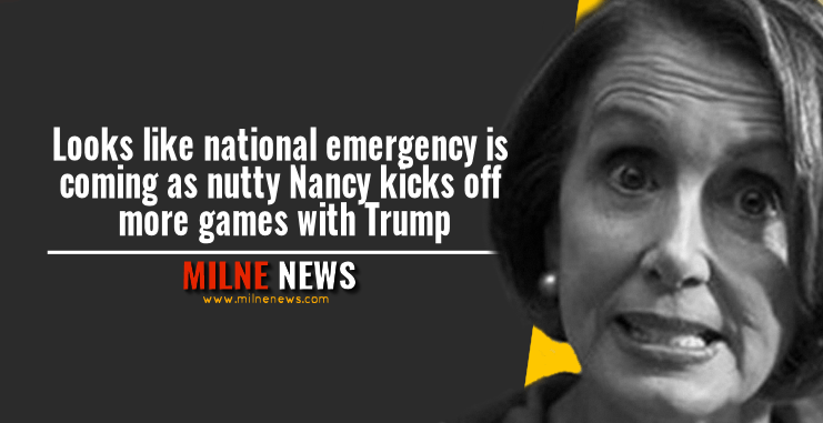 Looks like national emergency is coming as nutty Nancy kicks off more games with Trump