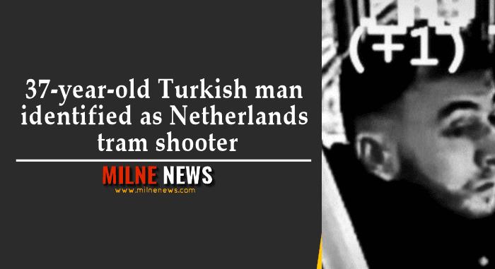 37-year-old Turkish man identified as Netherlands tram shooter