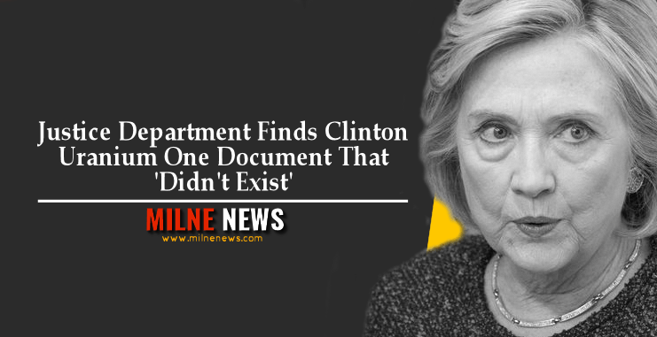 Justice Department Finds Clinton Uranium One Document That 'Didn't Exist'