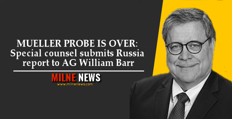 MUELLER PROBE IS OVER: Special counsel submits Russia report to AG William Barr