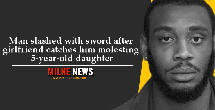 Man slashed with sword after girlfriend catches him molesting 5-year-old daughter